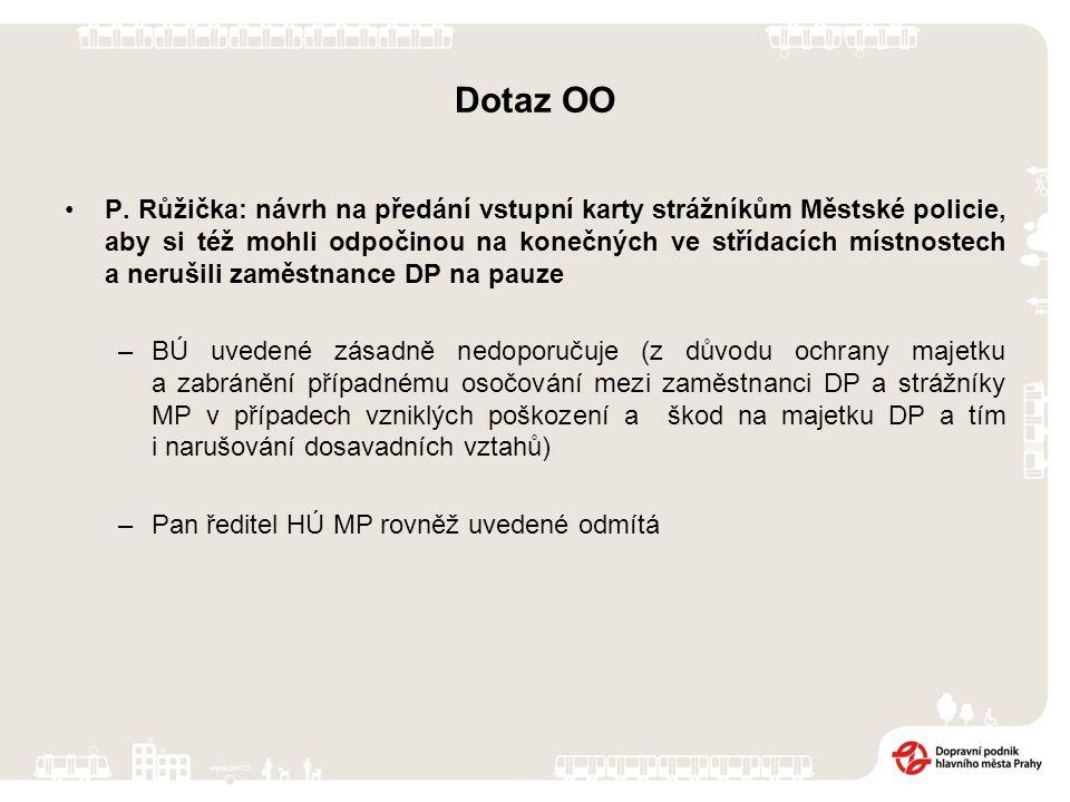 Dotaz OO P. Růžička: návrh na předání vstupní karty strážníkům Městské policie, aby si též mohli odpočinou na konečných ve střídacích místnostech a ne