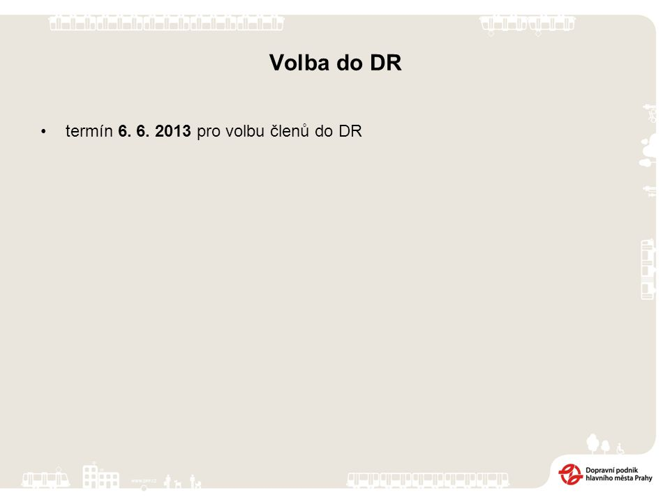 Volba do DR termín 6. 6. 2013 pro volbu členů do DR