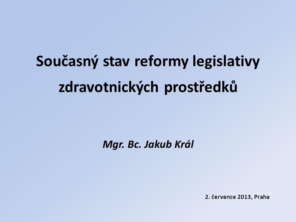 Současný stav reformy legislativy zdravotnických prostředků Mgr. Bc. Jakub Král 2. července 2013, Praha