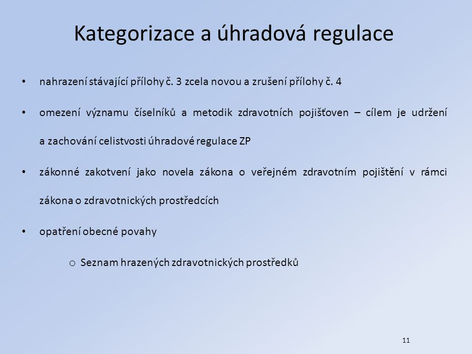 11 Kategorizace a úhradová regulace nahrazení stávající přílohy č. 3 zcela novou a zrušení přílohy č. 4 omezení významu číselníků a metodik zdravotníc
