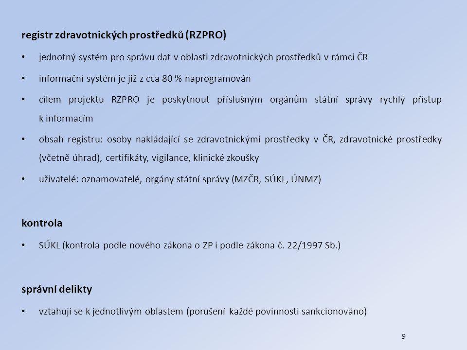 9 registr zdravotnických prostředků (RZPRO) jednotný systém pro správu dat v oblasti zdravotnických prostředků v rámci ČR informační systém je již z c