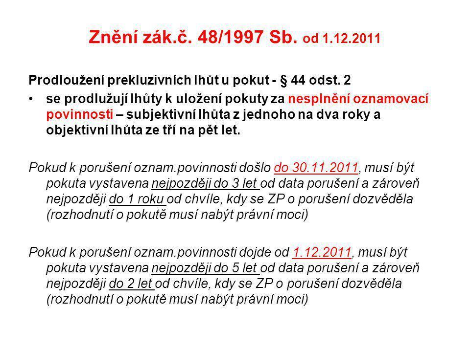 Znění zák.č. 48/1997 Sb. od 1.12.2011 Prodloužení prekluzivních lhůt u pokut - § 44 odst. 2 se prodlužují lhůty k uložení pokuty za nesplnění oznamova