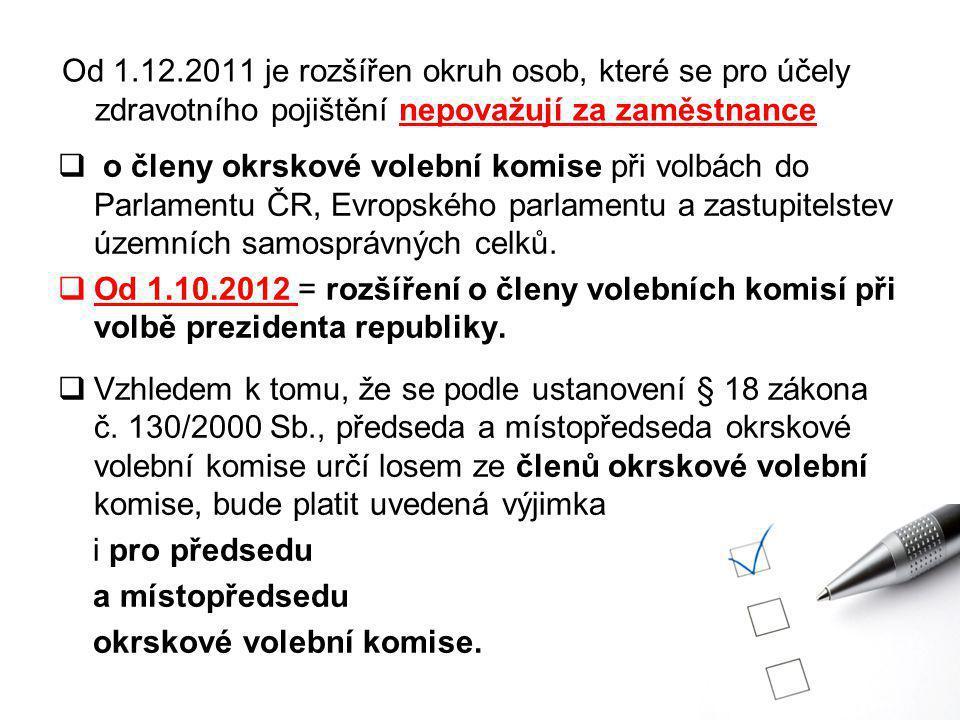 Od 1.12.2011 je rozšířen okruh osob, které se pro účely zdravotního pojištění nepovažují za zaměstnance  o členy okrskové volební komise při volbách