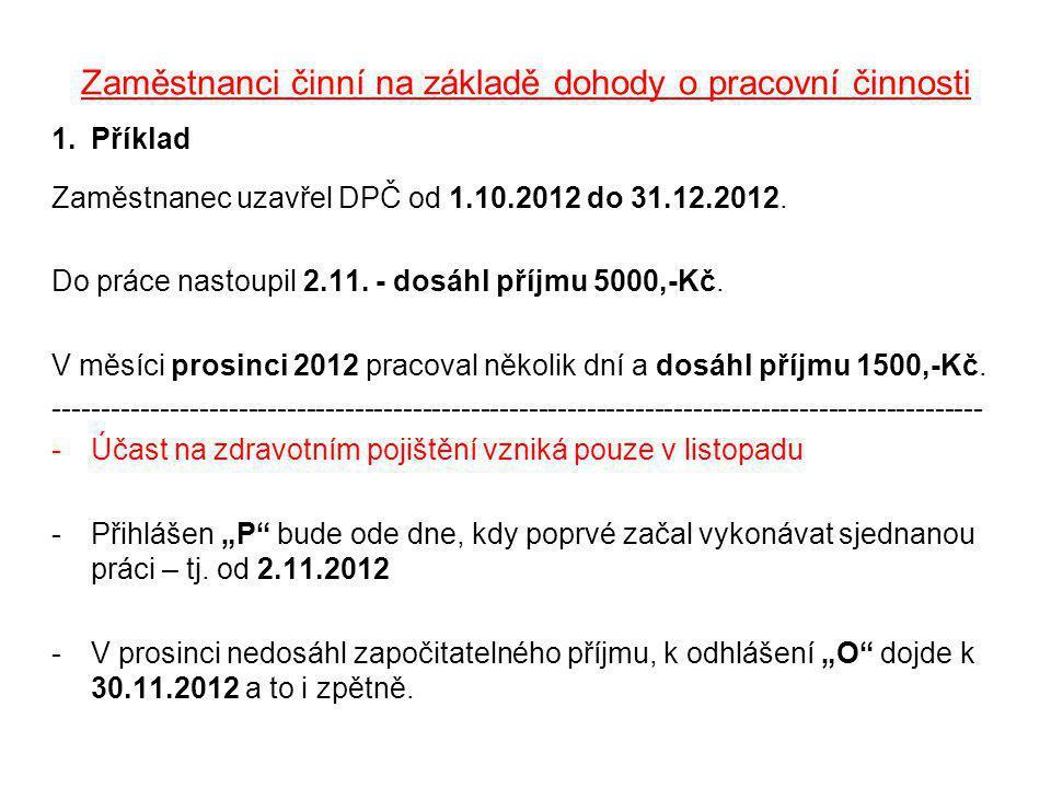 Zaměstnanci činní na základě dohody o pracovní činnosti 1.Příklad Zaměstnanec uzavřel DPČ od 1.10.2012 do 31.12.2012. Do práce nastoupil 2.11. - dosáh