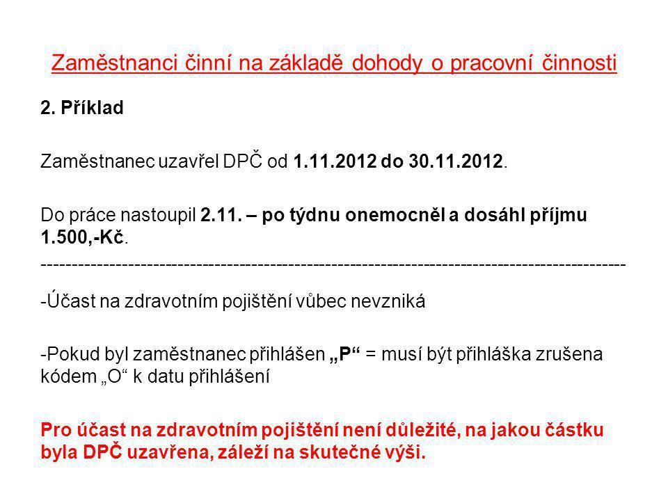 Zaměstnanci činní na základě dohody o pracovní činnosti 2. Příklad Zaměstnanec uzavřel DPČ od 1.11.2012 do 30.11.2012. Do práce nastoupil 2.11. – po t