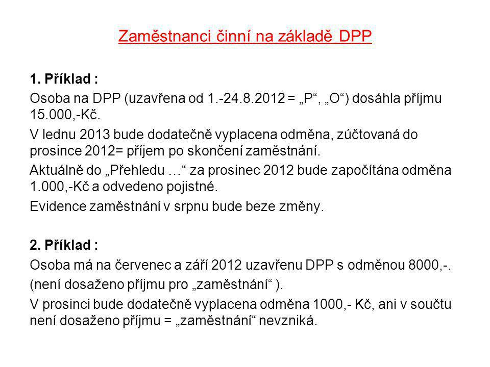 """Zaměstnanci činní na základě DPP 1. Příklad : Osoba na DPP (uzavřena od 1.-24.8.2012 = """"P"""", """"O"""") dosáhla příjmu 15.000,-Kč. V lednu 2013 bude dodatečn"""