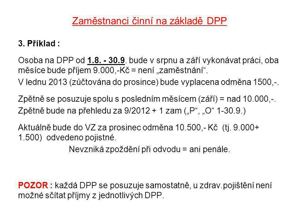 Zaměstnanci činní na základě DPP 3. Příklad : Osoba na DPP od 1.8. - 30.9. bude v srpnu a září vykonávat práci, oba měsíce bude příjem 9.000,-Kč = nen