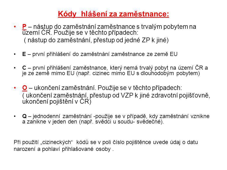 Kódy hlášení za zaměstnance: P – nástup do zaměstnání zaměstnance s trvalým pobytem na území ČR. Použije se v těchto případech: ( nástup do zaměstnání