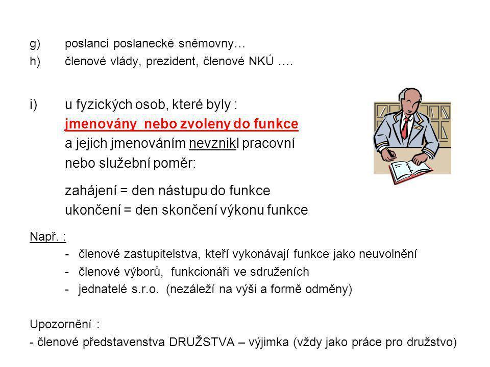 g)poslanci poslanecké sněmovny… h)členové vlády, prezident, členové NKÚ …. i)u fyzických osob, které byly : jmenovány nebo zvoleny do funkce a jejich