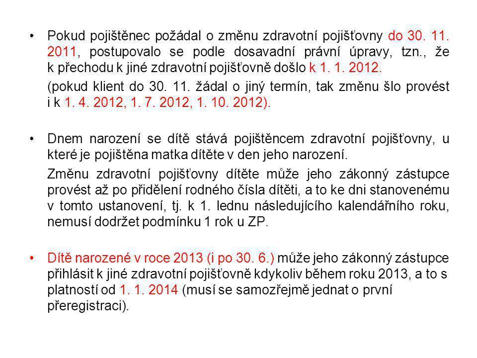 Pokud pojištěnec požádal o změnu zdravotní pojišťovny do 30. 11. 2011, postupovalo se podle dosavadní právní úpravy, tzn., že k přechodu k jiné zdravo