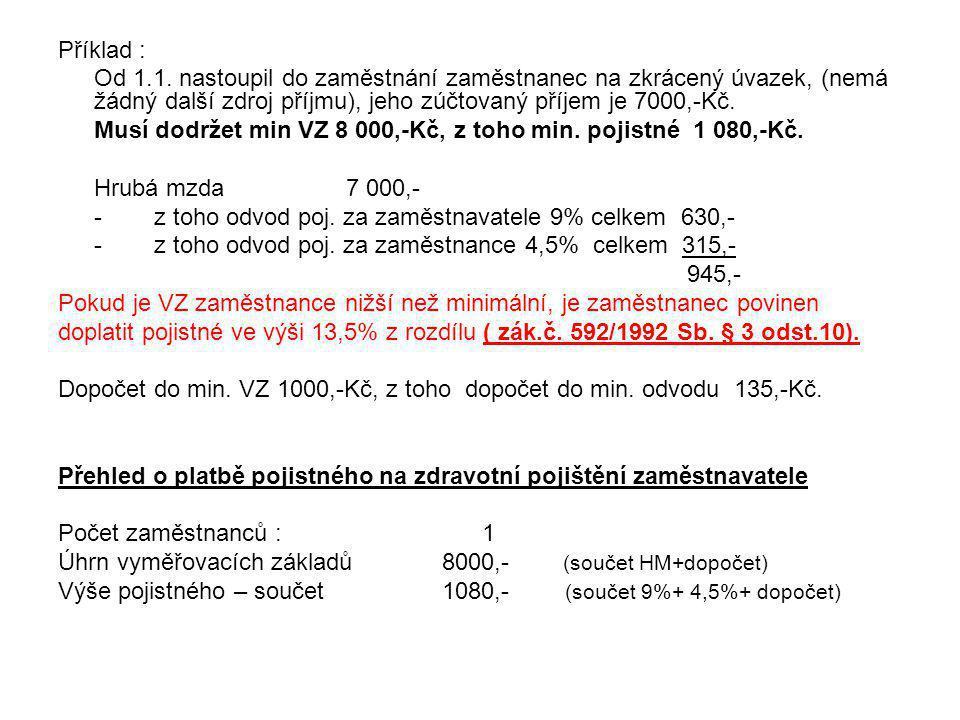 Příklad : Od 1.1. nastoupil do zaměstnání zaměstnanec na zkrácený úvazek, (nemá žádný další zdroj příjmu), jeho zúčtovaný příjem je 7000,-Kč. Musí dod