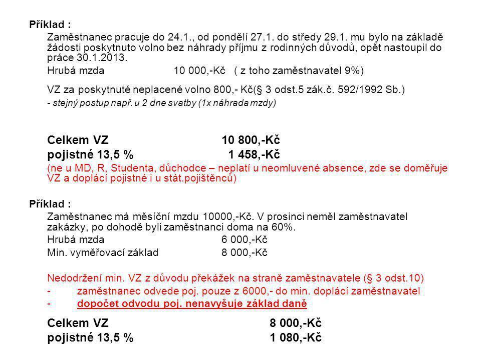 Příklad : Zaměstnanec pracuje do 24.1., od pondělí 27.1. do středy 29.1. mu bylo na základě žádosti poskytnuto volno bez náhrady příjmu z rodinných dů