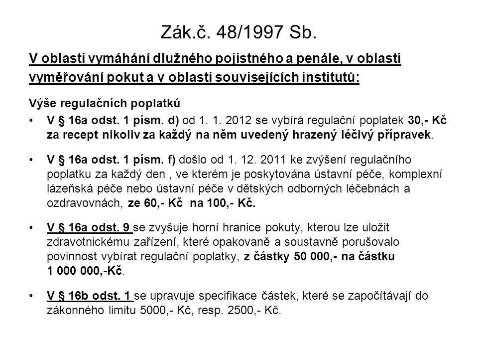 Zák.č. 48/1997 Sb. V oblasti vymáhání dlužného pojistného a penále, v oblasti vyměřování pokut a v oblasti souvisejících institutů: Výše regulačních p
