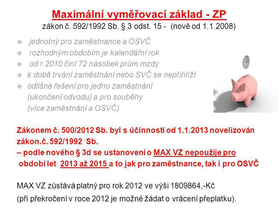 Maximální vyměřovací základ - ZP zákon č. 592/1992 Sb. § 3 odst. 15 - (nově od 1.1.2008)  jednotný pro zaměstnance a OSVČ  rozhodným obdobím je kale