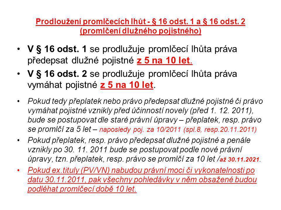 Prodloužení promlčecích lhůt - § 16 odst. 1 a § 16 odst. 2 (promlčení dlužného pojistného) V § 16 odst. 1 se prodlužuje promlčecí lhůta práva předepsa