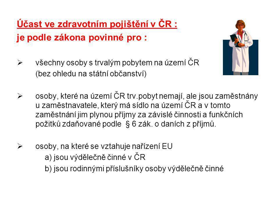 Účast ve zdravotním pojištění v ČR : je podle zákona povinné pro :  všechny osoby s trvalým pobytem na území ČR (bez ohledu na státní občanství)  os