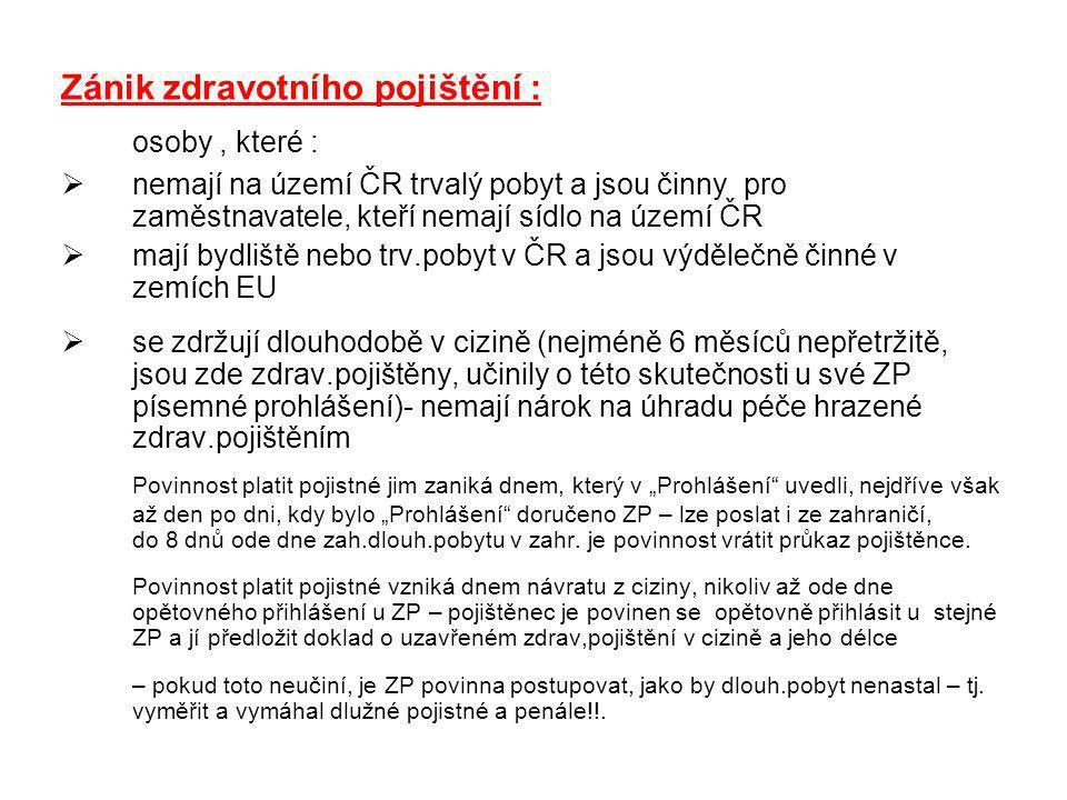 Zánik zdravotního pojištění : osoby, které :  nemají na území ČR trvalý pobyt a jsou činny pro zaměstnavatele, kteří nemají sídlo na území ČR  mají