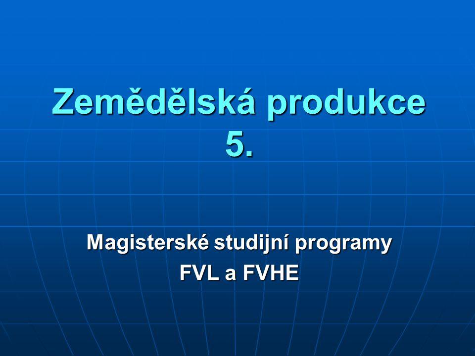 Zemědělská produkce 5. Magisterské studijní programy FVL a FVHE