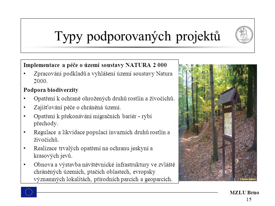 MZLU Brno Typy podporovaných projektů Implementace a péče o území soustavy NATURA 2 000 Zpracování podkladů a vyhlášení území soustavy Natura 2000.