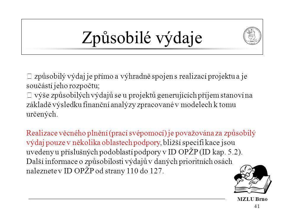 MZLU Brno Způsobilé výdaje 41  způsobilý výdaj je přímo a výhradně spojen s realizací projektu a je součástí jeho rozpočtu;  výše způsobilých výdajů se u projektů generujících příjem stanoví na základě výsledku finanční analýzy zpracované v modelech k tomu určených.