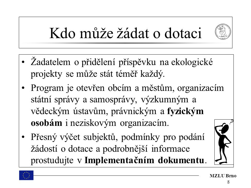MZLU Brno Typy podporovaných projektů Prevence sesuvů a skalních řícení, monitorování geofaktorů a následků hornické činnosti Stabilizace nebo sanace sesuvů a skalních masivů, které ohrožují především životy, zdraví a majetek občanů a infrastrukturu sídel a dále monitoring zaměřený na kontrolu účinnosti nápravných opatření.