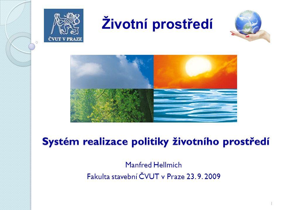 Systém realizace politiky životního prostředí Manfred Hellmich Fakulta stavební ČVUT v Praze 23.