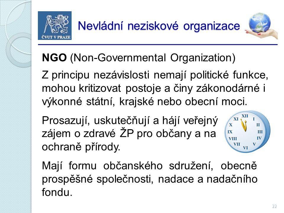 22 Nevládní neziskové organizace Nevládní neziskové organizace NGO (Non-Governmental Organization) Z principu nezávislosti nemají politické funkce, mohou kritizovat postoje a činy zákonodárné i výkonné státní, krajské nebo obecní moci.