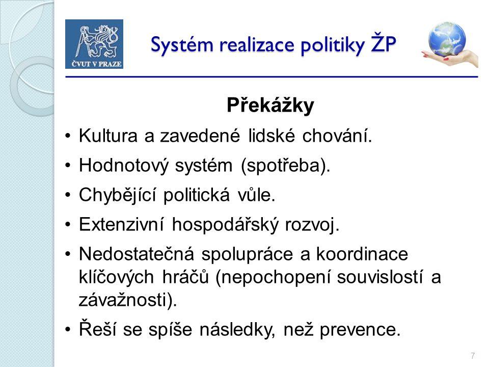 7 Systém realizace politiky ŽP Systém realizace politiky ŽP Překážky Kultura a zavedené lidské chování.