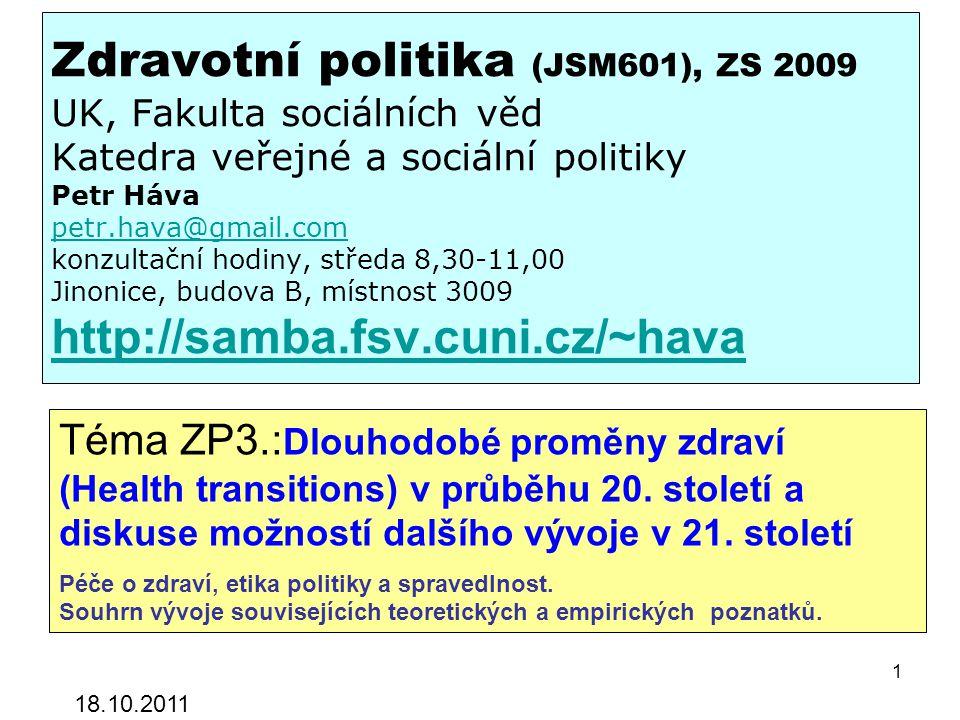 Zdravotní politika (JSM601), ZS 2009 UK, Fakulta sociálních věd Katedra veřejné a sociální politiky Petr Háva petr.hava@gmail.com konzultační hodiny,