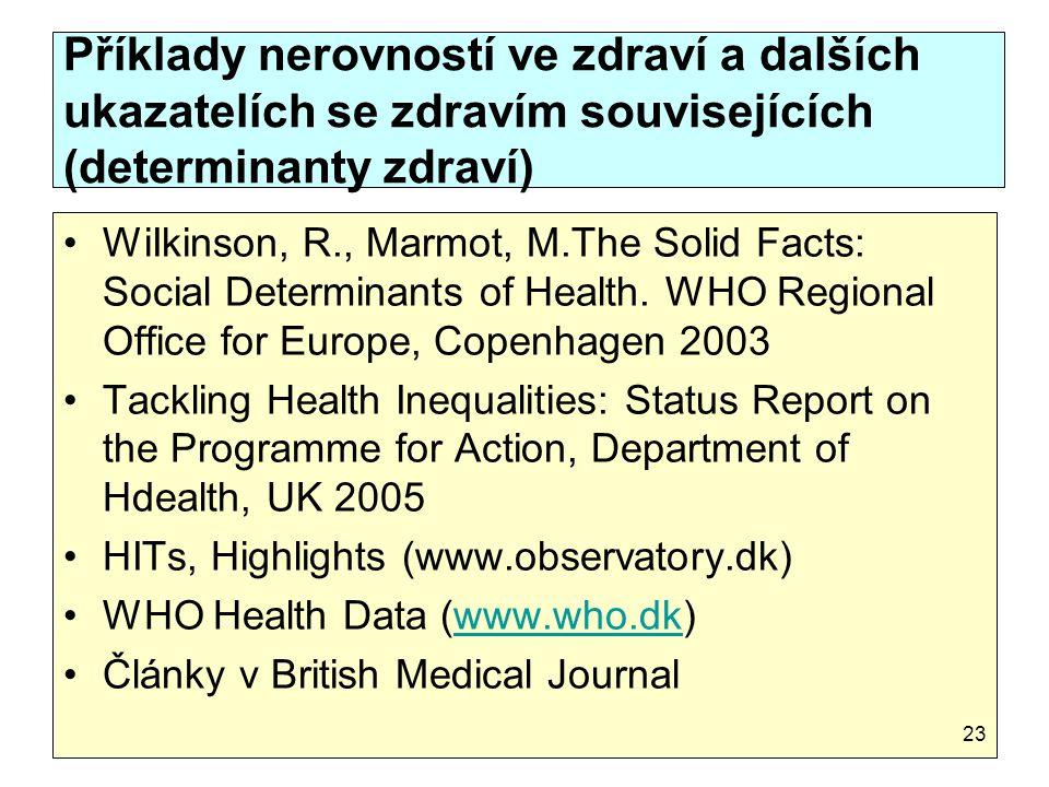 Příklady nerovností ve zdraví a dalších ukazatelích se zdravím souvisejících (determinanty zdraví) WiIkinson, R., Marmot, M.The Solid Facts: Social De