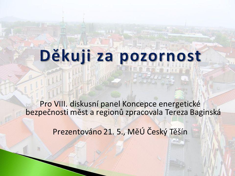 Pro VIII. diskusní panel Koncepce energetické bezpečnosti měst a regionů zpracovala Tereza Baginská Prezentováno 21. 5., MěÚ Český Těšín
