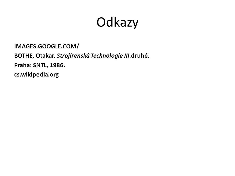 Odkazy IMAGES.GOOGLE.COM/ BOTHE, Otakar. Strojírenská Technologie III.druhé. Praha: SNTL, 1986. cs.wikipedia.org