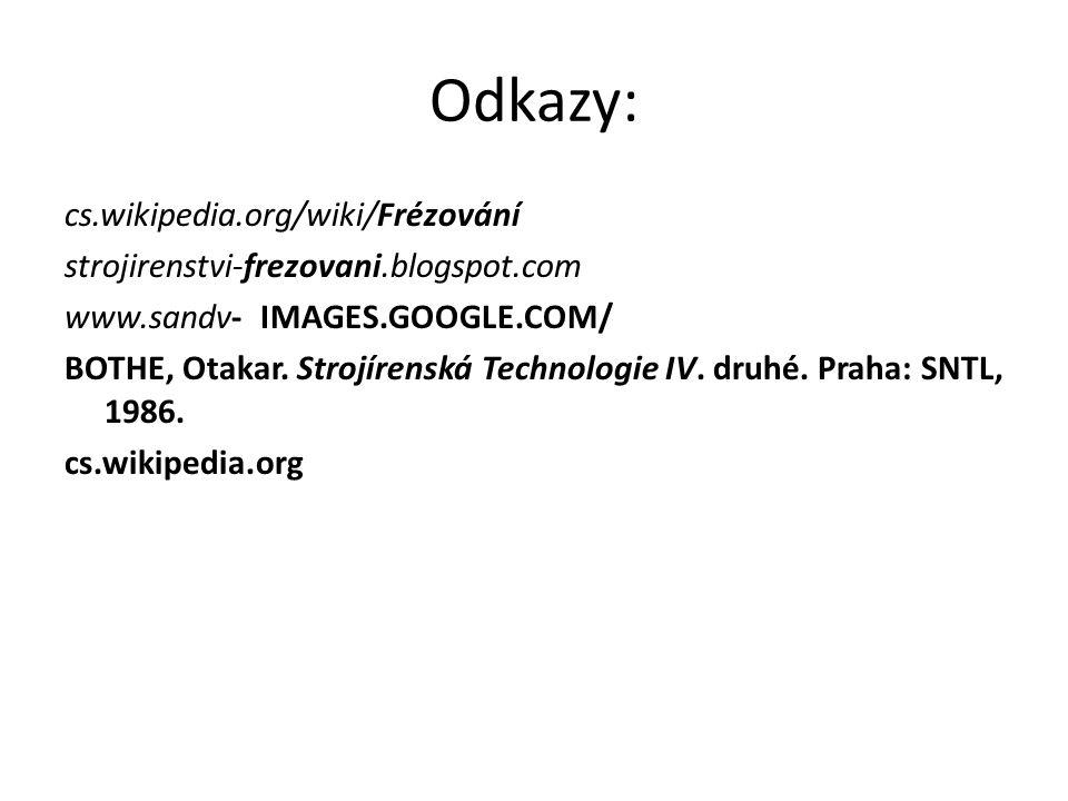 Odkazy: cs.wikipedia.org/wiki/Frézování strojirenstvi-frezovani.blogspot.com www.sandv- IMAGES.GOOGLE.COM/ BOTHE, Otakar. Strojírenská Technologie IV