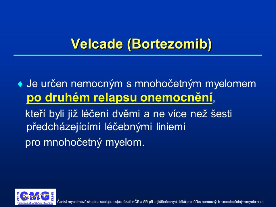 Česká myelomová skupina spolupracuje s lékaři v ČR a SR při zajištění nových léků pro léčbu nemocných s mnohočetným myelomem Velcade (Bortezomib)  Je