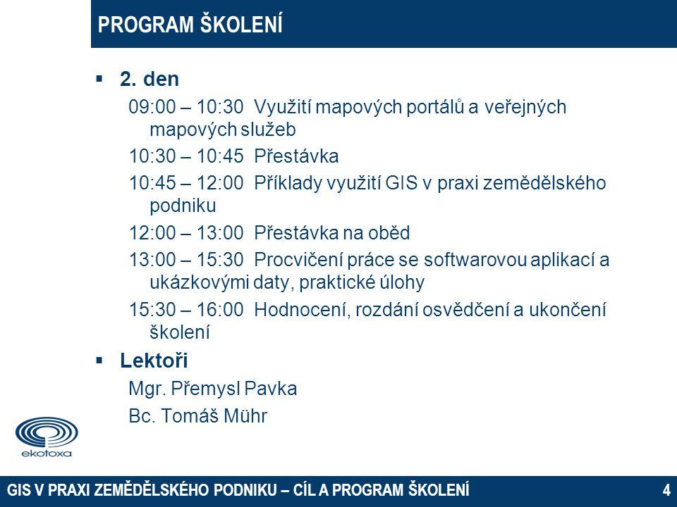 PROGRAM ŠKOLENÍ  2. den 09:00 – 10:30 Využití mapových portálů a veřejných mapových služeb 10:30 – 10:45 Přestávka 10:45 – 12:00 Příklady využití GIS