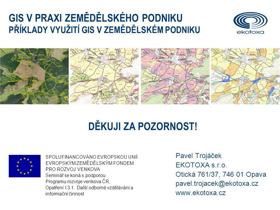 Pavel Trojáček EKOTOXA s.r.o. Otická 761/37, 746 01 Opava pavel.trojacek@ekotoxa.cz www.ekotoxa.cz GIS V PRAXI ZEMĚDĚLSKÉHO PODNIKU PŘÍKLADY VYUŽITÍ G