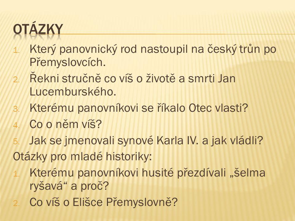 1.Který panovnický rod nastoupil na český trůn po Přemyslovcích.