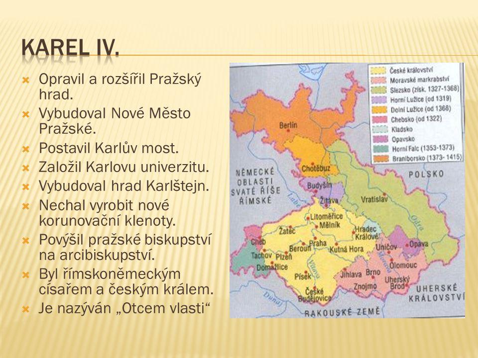  Opravil a rozšířil Pražský hrad. Vybudoval Nové Město Pražské.