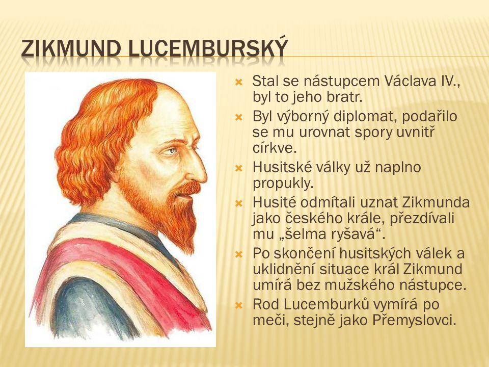  Stal se nástupcem Václava IV., byl to jeho bratr.