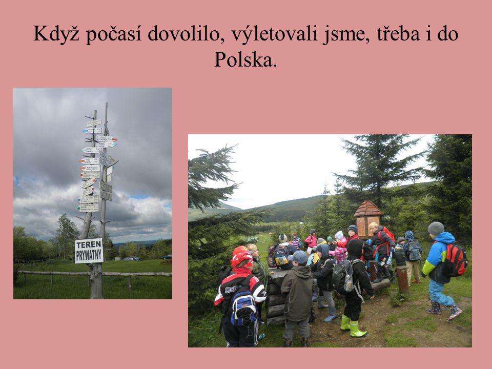 Když počasí dovolilo, výletovali jsme, třeba i do Polska.