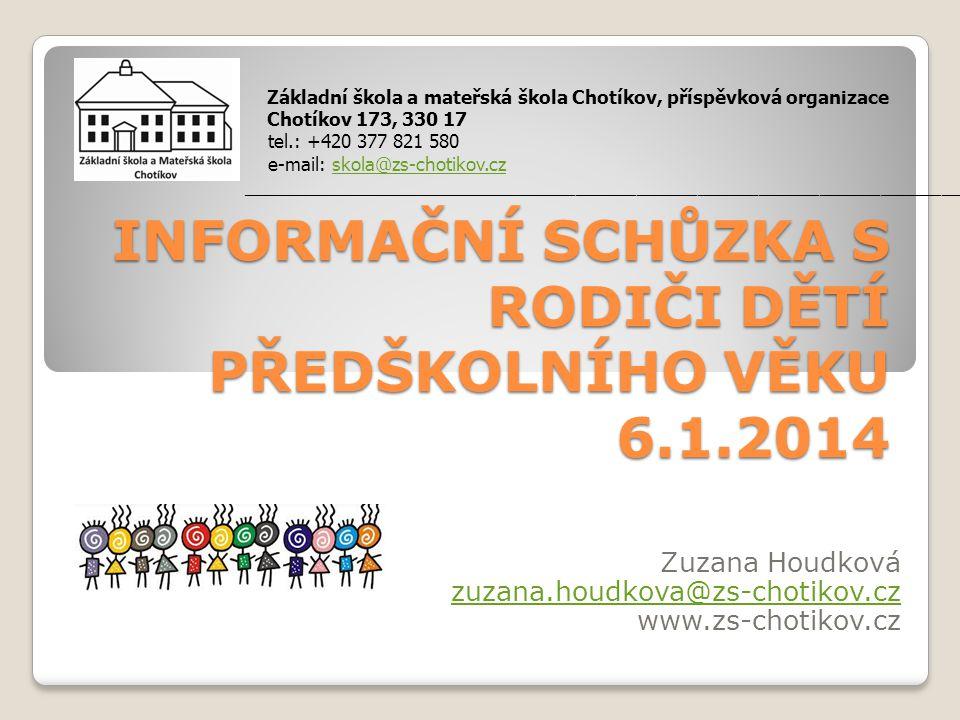 INFORMAČNÍ SCHŮZKA S RODIČI DĚTÍ PŘEDŠKOLNÍHO VĚKU 6.1.2014 Zuzana Houdková zuzana.houdkova@zs-chotikov.cz www.zs-chotikov.cz Základní škola a mateřsk