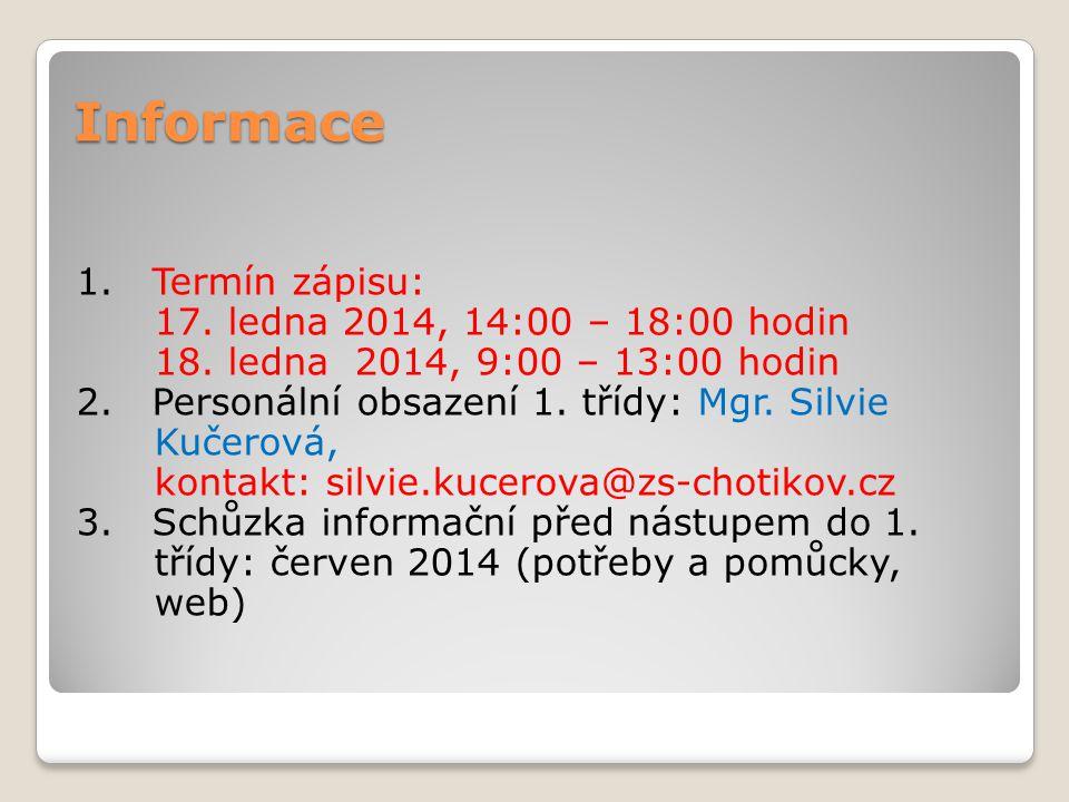 Informace 1. Termín zápisu: 17. ledna 2014, 14:00 – 18:00 hodin 18. ledna 2014, 9:00 – 13:00 hodin 2. Personální obsazení 1. třídy: Mgr. Silvie Kučero