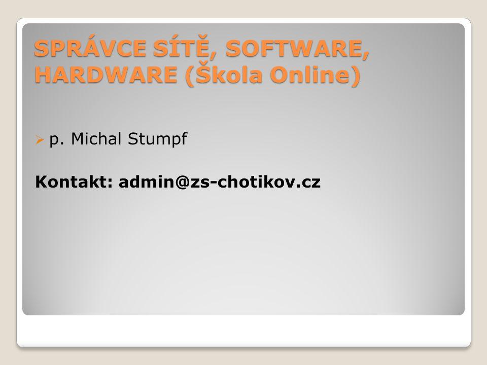 SPRÁVCE SÍTĚ, SOFTWARE, HARDWARE (Škola Online)  p. Michal Stumpf Kontakt: admin@zs-chotikov.cz