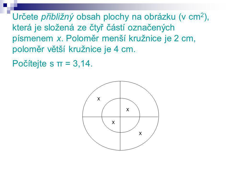 Určete přibližný obsah plochy na obrázku (v cm 2 ), která je složená ze čtyř částí označených písmenem x.