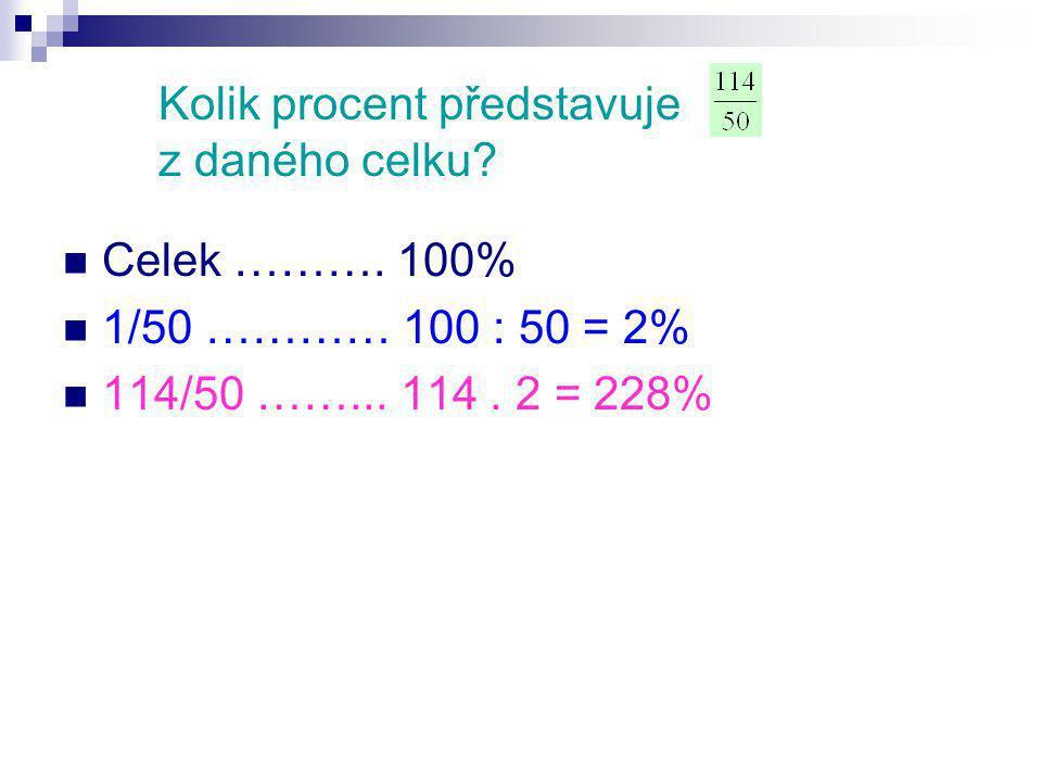 Kolik procent představuje z daného celku. Celek ……….