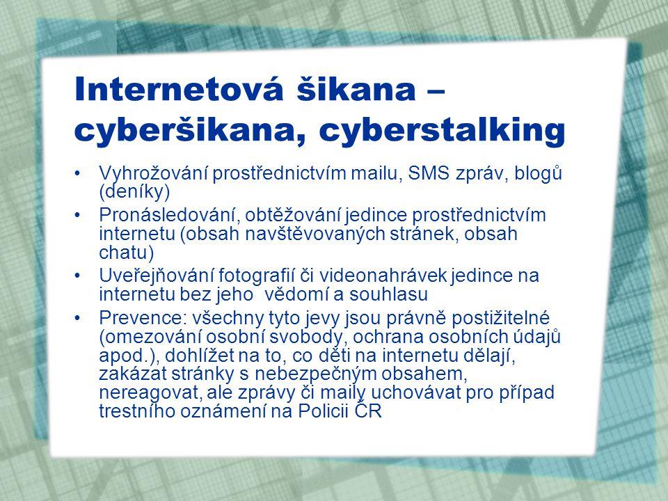Internetová šikana – cyberšikana, cyberstalking Vyhrožování prostřednictvím mailu, SMS zpráv, blogů (deníky) Pronásledování, obtěžování jedince prostř