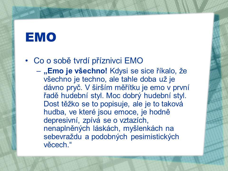 """EMO Co o sobě tvrdí příznivci EMO –""""Emo je všechno! Kdysi se sice říkalo, že všechno je techno, ale tahle doba už je dávno pryč. V širším měřítku je e"""