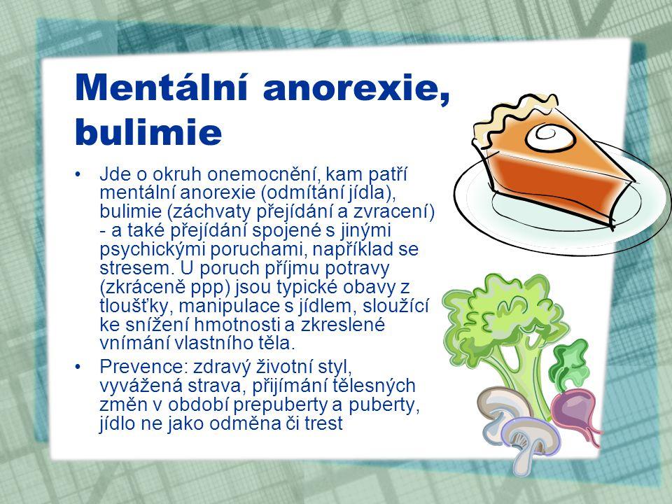 Mentální anorexie, bulimie Jde o okruh onemocnění, kam patří mentální anorexie (odmítání jídla), bulimie (záchvaty přejídání a zvracení) - a také přej