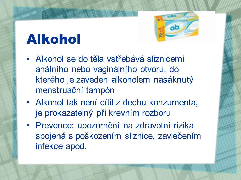 Alkohol Alkohol se do těla vstřebává sliznicemi análního nebo vaginálního otvoru, do kterého je zaveden alkoholem nasáknutý menstruační tampón Alkohol