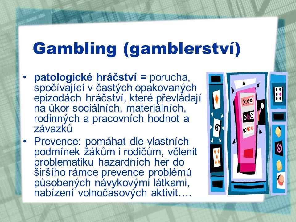 Gambling (gamblerství) patologické hráčství = porucha, spočívající v častých opakovaných epizodách hráčství, které převládají na úkor sociálních, mate